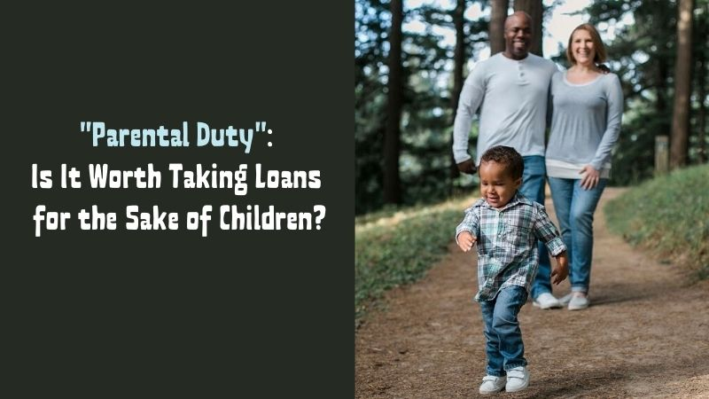 Parental Duty Is It Worth Taking Loans for the Sake of Children